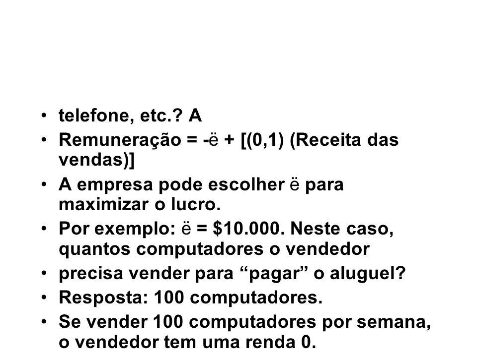telefone, etc. A Remuneração = -ë + [(0,1) (Receita das vendas)] A empresa pode escolher ë para maximizar o lucro.